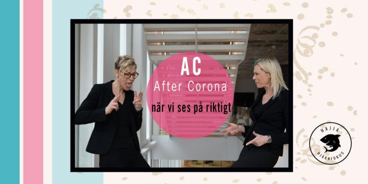 VI LÄNGTAR TILLS VI MÖTS IGEN AC – AFTER CORONA!